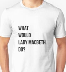 What would Lady Macbeth do? Unisex T-Shirt