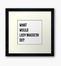 What would Lady Macbeth do? Framed Print