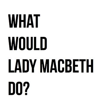What would Lady Macbeth do? by sophiestormborn