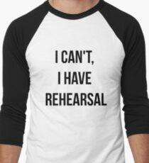 I Can't, I Have Rehearsal Men's Baseball ¾ T-Shirt