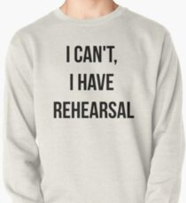 I Can't, I Have Rehearsal Pullover