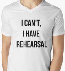 I Can't, I Have Rehearsal Men's V-Neck T-Shirt