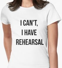 I Can't, I Have Rehearsal Women's Fitted T-Shirt