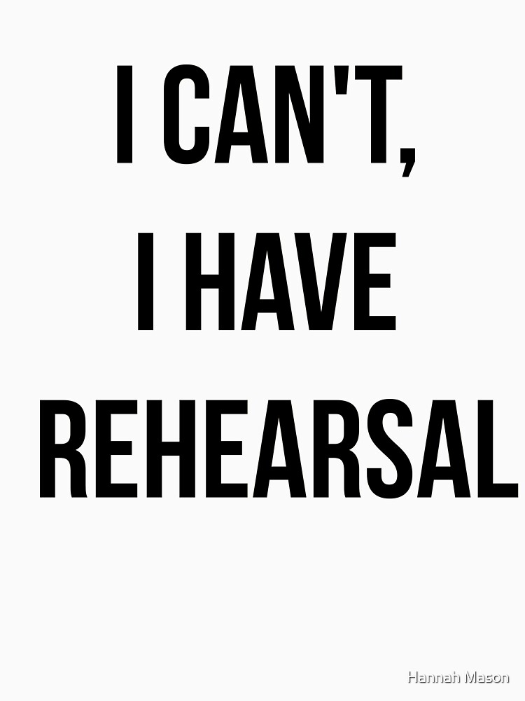 I Can't, I Have Rehearsal | Unisex T-Shirt