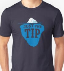 Just The Tip Of The Iceberg Unisex T-Shirt