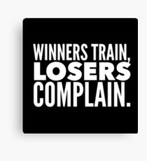 Winners Train Losers Complain Canvas Print