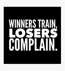 Winners Train Losers Complain Photographic Print