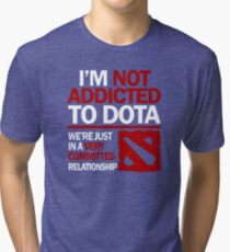 I'm not addicted to DOTA... We're just in a very committed relationship Tri-blend T-Shirt