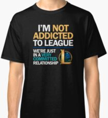 I'm not addicted to League of Legends Classic T-Shirt