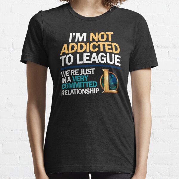 I'm not addicted to League of Legends Essential T-Shirt