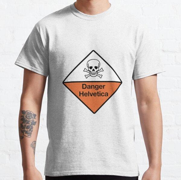 Danger Helvetica Classic T-Shirt
