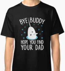 Funny Elf Quote Gift Bye Buddy Hope You Find Your Dad Tshirt Classic T-Shirt