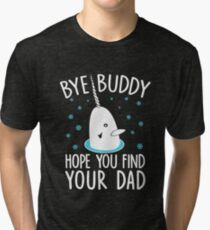 Funny Elf Quote Gift Bye Buddy Hope You Find Your Dad Tshirt Tri-blend T-Shirt