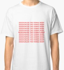 Desexualize the Female Body Classic T-Shirt