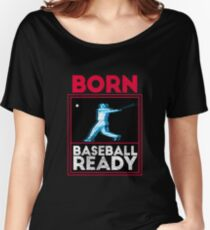 I Live For Baseball Shirt and was Born Baseball Ready Women's Relaxed Fit T-Shirt