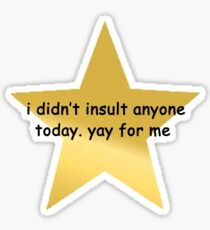 i didn't insult anyone today Sticker