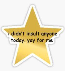 Ich habe heute niemanden beleidigt Sticker