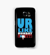 You are like Monday Samsung Galaxy Case/Skin