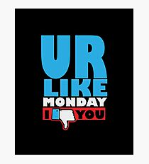 You are like Monday Photographic Print