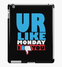You are like Monday iPad Case/Skin