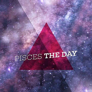 Pisces The Day by bravocollective