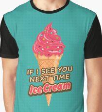 Next Time Ice Cream Punny Strawberry Ice Cream T Shirt Graphic T-Shirt