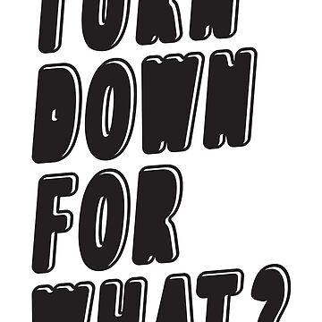 Turn Down For What by regalclothing