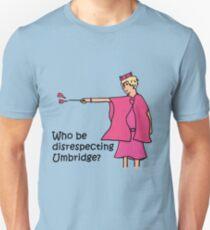 Who be disrespecting Umbridge? T-Shirt