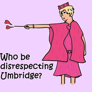 Who be disrespecting Umbridge? by RollaTroll