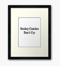 Hockey Coaches Don't Cry  Framed Print