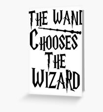 The wand chooses the wizard Greeting Card