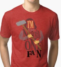 I'm your number one fan! Tri-blend T-Shirt