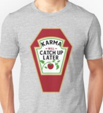 KARMA WILL CATCH UP / KETCHUP LATER Unisex T-Shirt