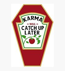 KARMA WILL CATCH UP / KETCHUP LATER Photographic Print