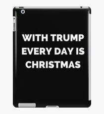 With Donald Trump Everyday Is Christmas Funny Gifts iPad Case/Skin