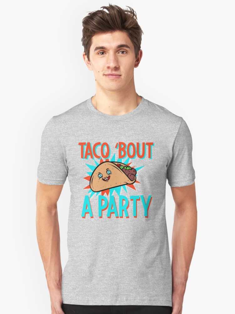 Taco Lovers Shirt Taco Bout A Party For Serious Taco Lovers Unisex T-Shirt Front