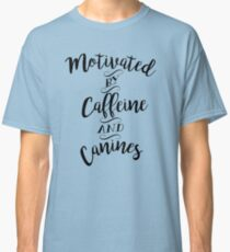 Motivated by Caffeine and Canines - For Coffee and Dog Lovers Classic T-Shirt