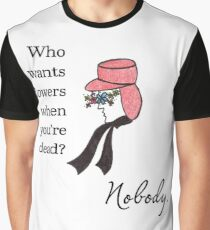 Who Wants Flowers? Graphic T-Shirt