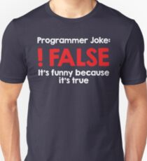 Programmer Joke: !False Unisex T-Shirt