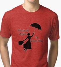 Mary Poppins - practically perfect 6 Tri-blend T-Shirt