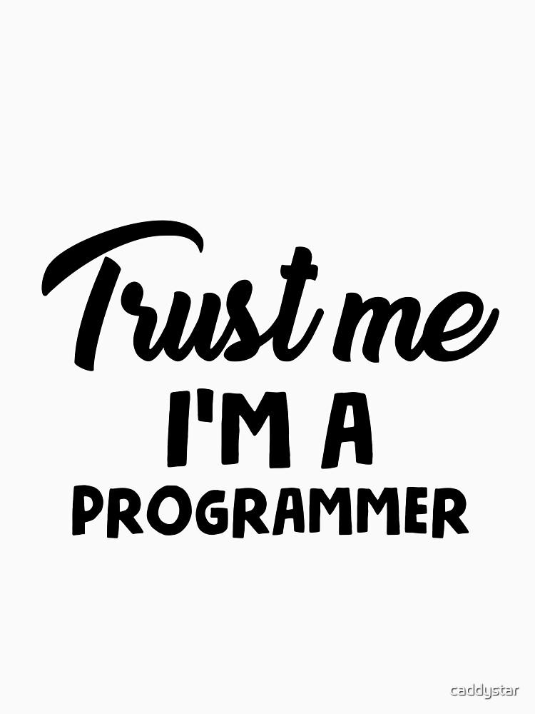Trust me I'm a programmer by caddystar