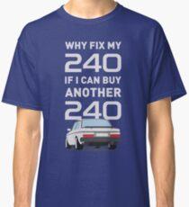 Why Fix my 240?  Classic T-Shirt
