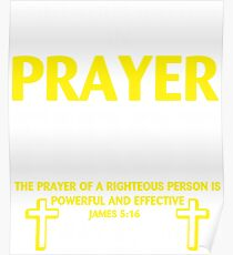 Fight Your Battles in Prayer First The Prayer of a Righteous person is powerful and effective James 5:16 T-shirt Poster