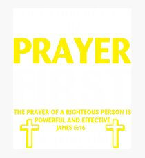 Fight Your Battles in Prayer First The Prayer of a Righteous person is powerful and effective James 5:16 T-shirt Photographic Print