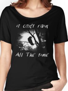 Can't rain all the time Women's Relaxed Fit T-Shirt
