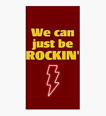 we can just be rockin' Photographic Print