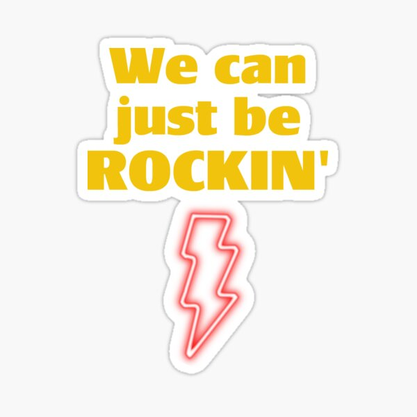 we can just be rockin ' Sticker