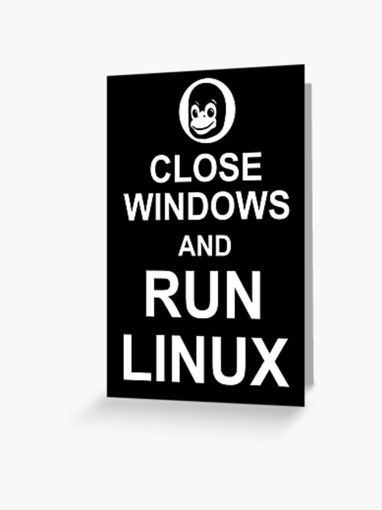 Close Windows and Run Linux - Funny Design for Free Software Geeks |  Greeting Card
