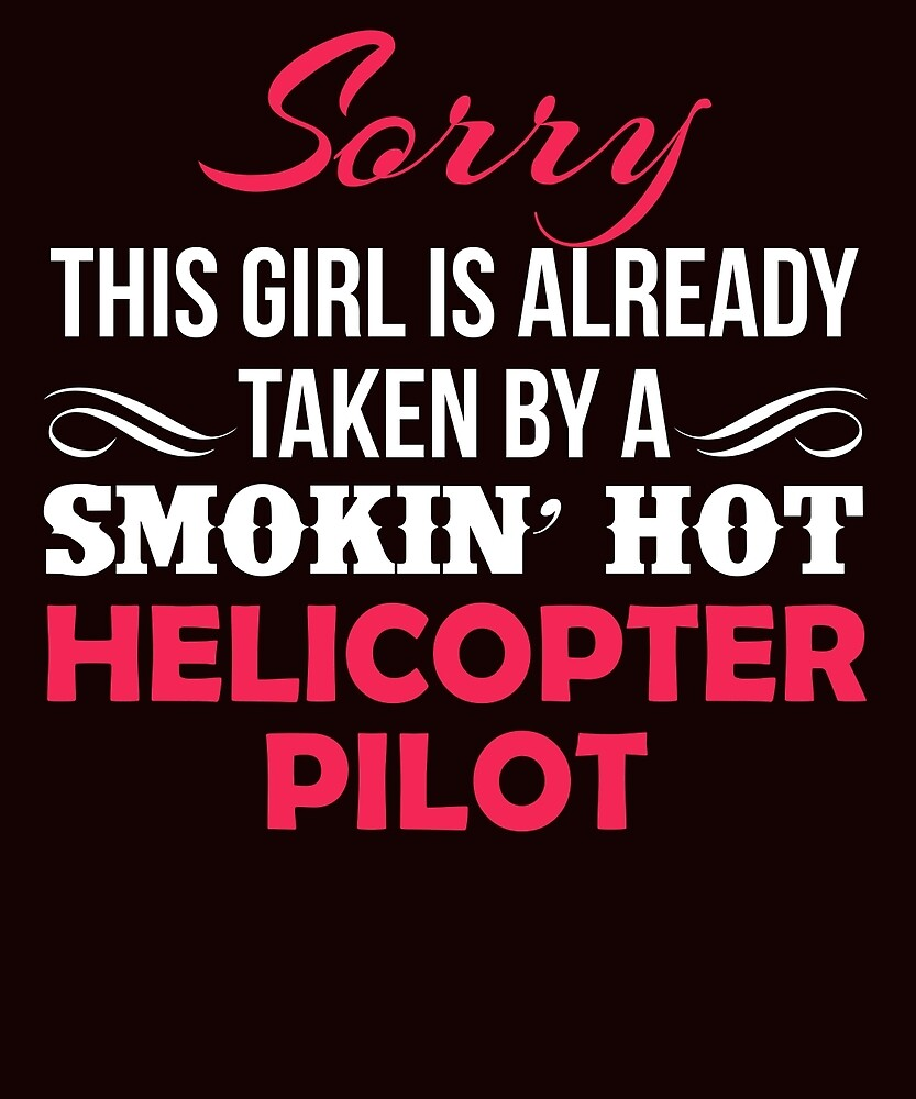 Sorry This Girl Is Taken By A Smokin' Hot Helicopter Pilot by AlwaysAwesome