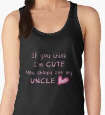 If you think I'm cute you should see my uncle Women's Tank Top